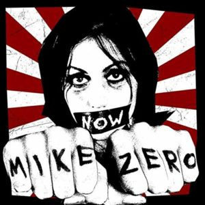 Cover Mike Zero - Frau mit Klebefilm am Mund mit Aufschrift NOW schlägt die Fäuste nach vorne. Darauf steht Mike Zero